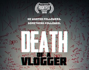 DEATH OF A VLOGGER - Arrow Video FrightFest 2019 Film Review