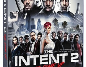 Must-See Gangster Film THE INTENT 2: THE COME UP Released On Digital & Disc  January 2019