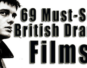 69 Must-See Great British Drama Films.